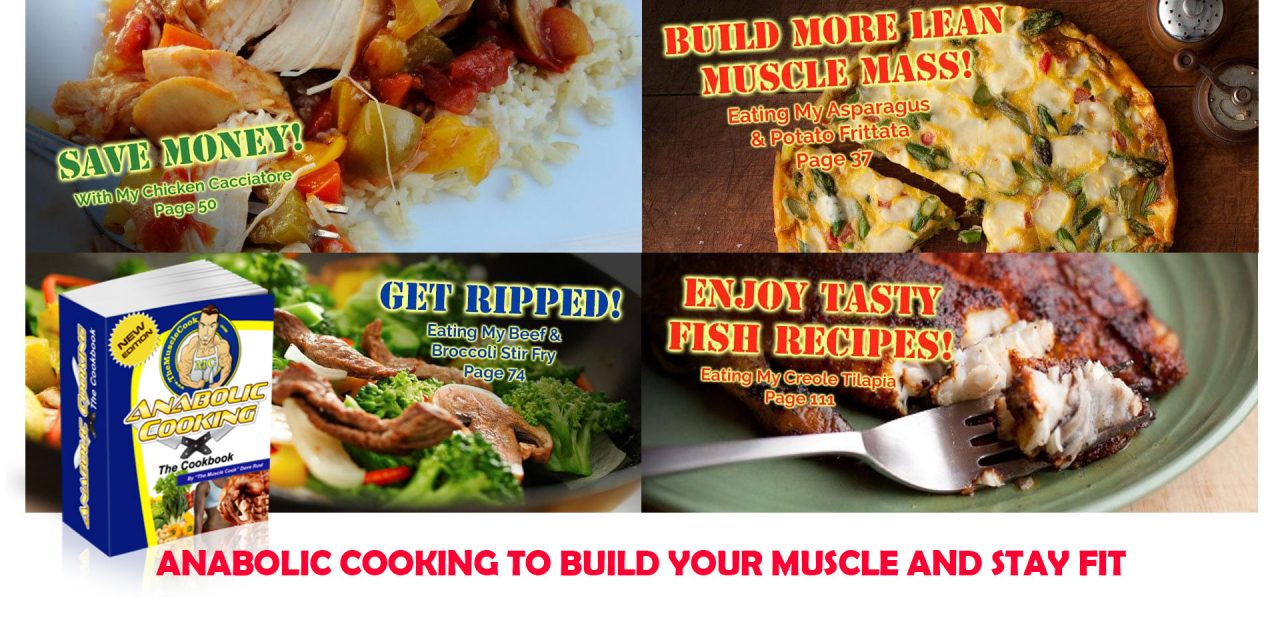 Anabolic Cooking to Build Your Muscle and Stay Fit
