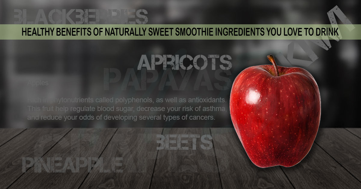 Health benefits of naturally sweet smoothie ingredients you love to drink